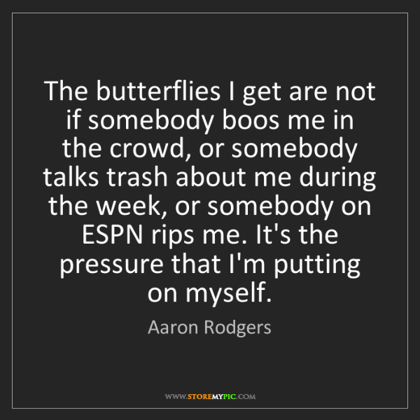 Aaron Rodgers: The butterflies I get are not if somebody boos me in...