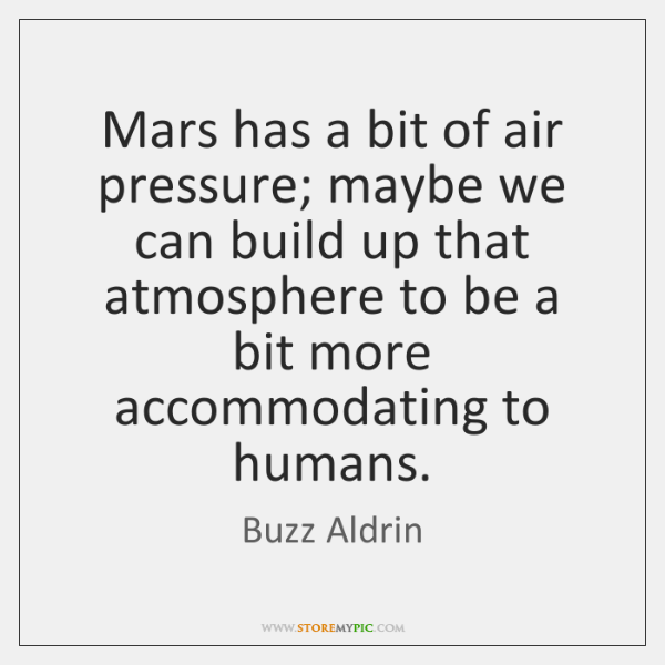 Mars has a bit of air pressure; maybe we can build up ...