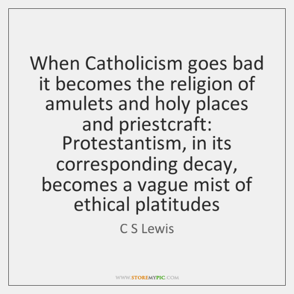 When Catholicism goes bad it becomes the religion of amulets and holy ...