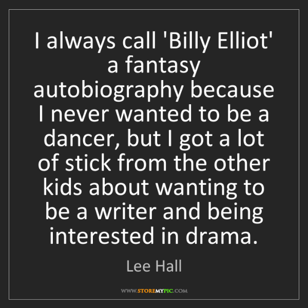 Lee Hall: I always call 'Billy Elliot' a fantasy autobiography...