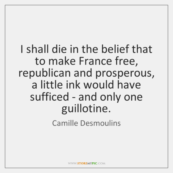 I shall die in the belief that to make France free, republican ...