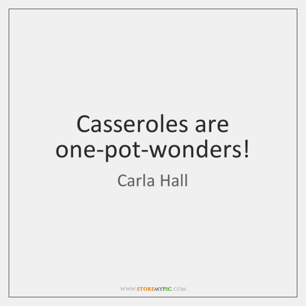Casseroles are one-pot-wonders!