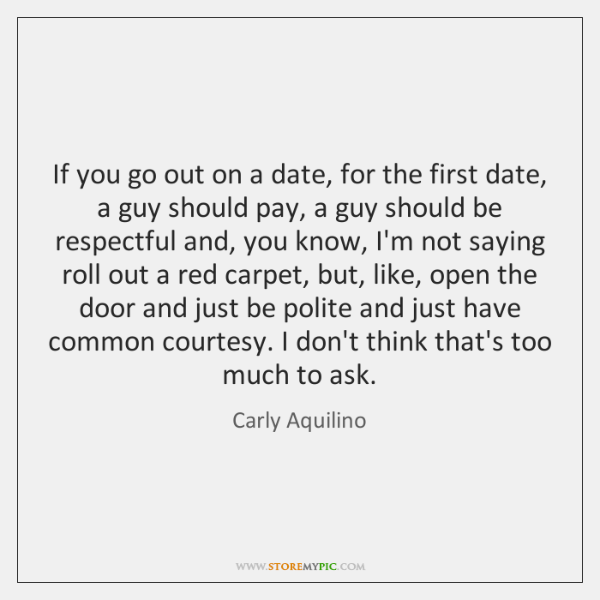 If you go out on a date, for the first date, a ...