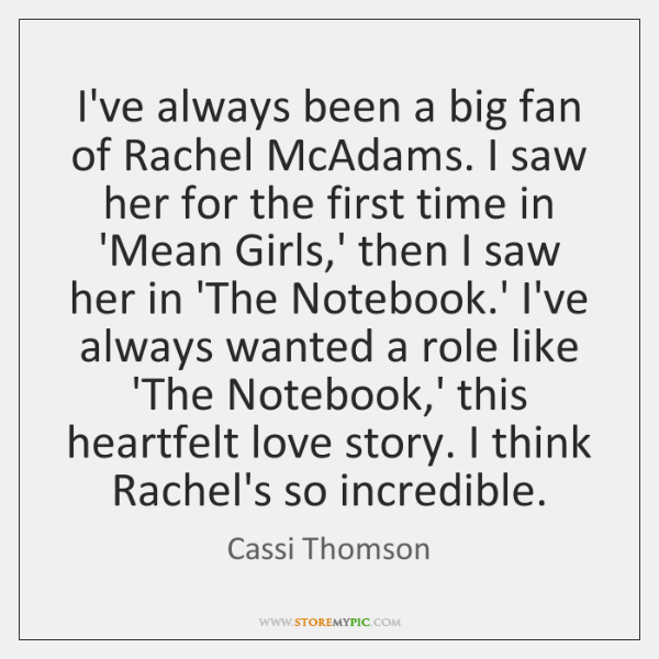 I've always been a big fan of Rachel McAdams. I saw her ...