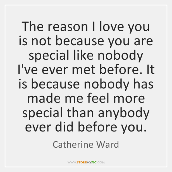 The reason I love you is not because you are special like ...