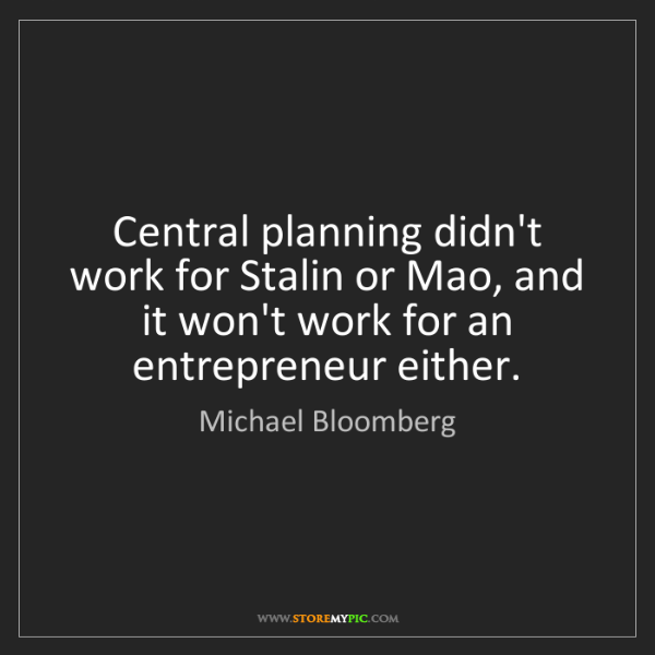 Michael Bloomberg: Central planning didn't work for Stalin or Mao, and it...