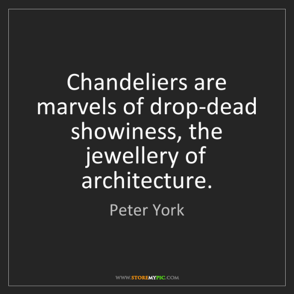 Peter York: Chandeliers are marvels of drop-dead showiness, the jewellery...