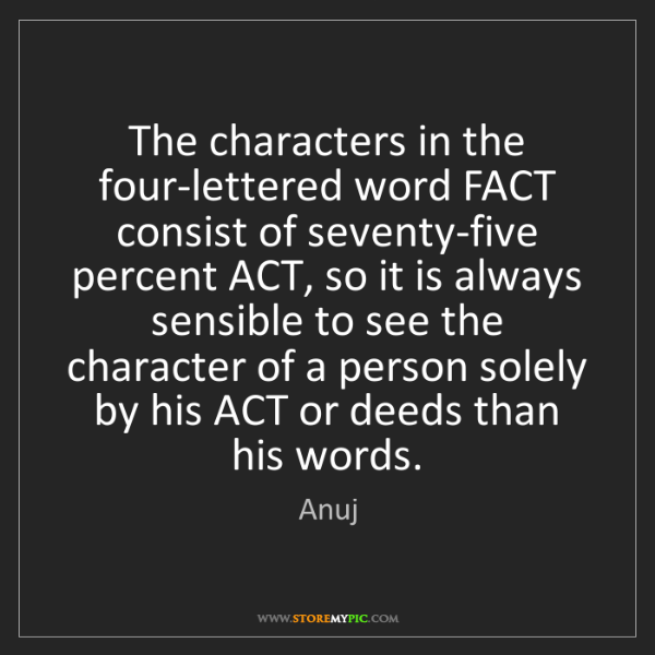 Anuj: The characters in the four-lettered word FACT consist...