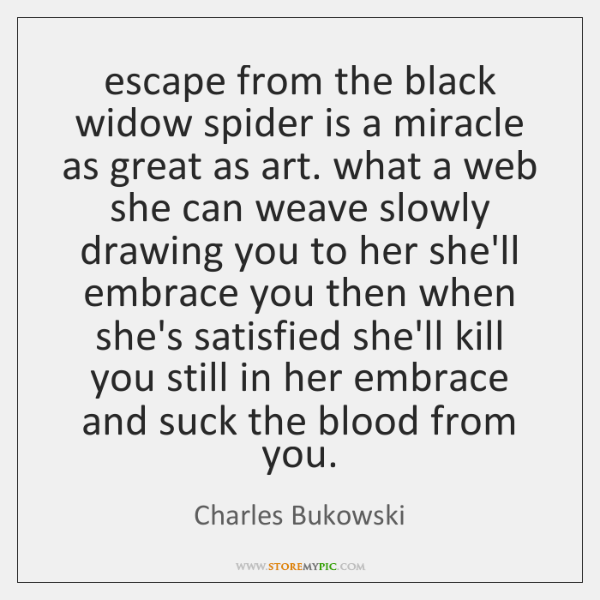 escape from the black widow spider is a miracle as great as ...