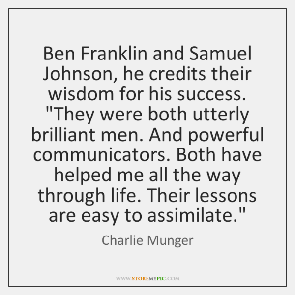 """Ben Franklin and Samuel Johnson, he credits their wisdom for his success. """"..."""