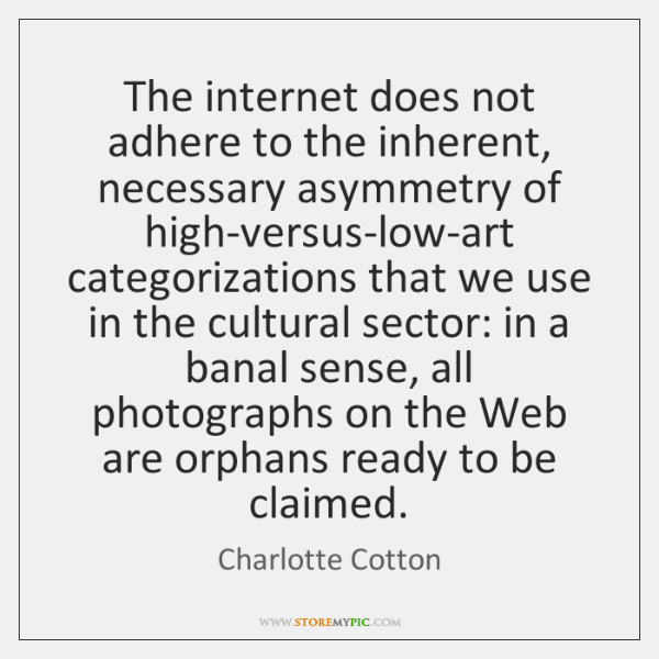 The internet does not adhere to the inherent, necessary asymmetry of high-versus-low-art ...