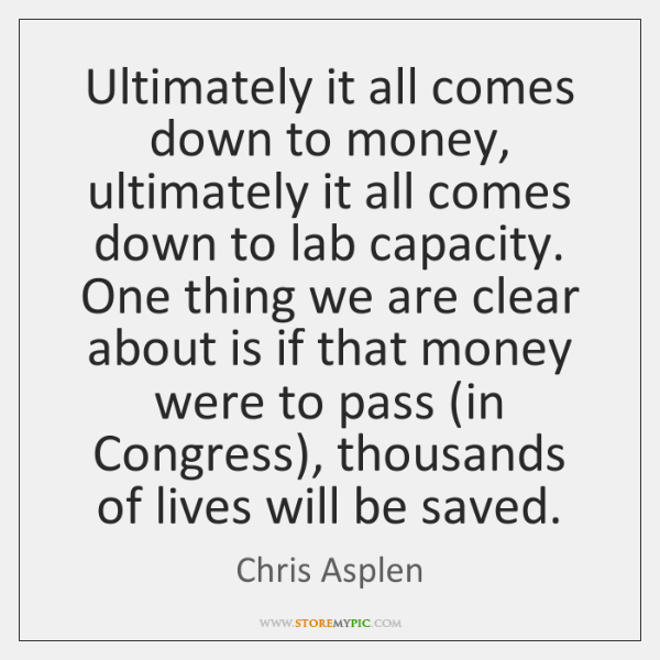 Ultimately it all comes down to money, ultimately it all comes down ...