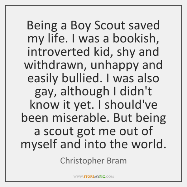 Being a Boy Scout saved my life. I was a bookish, introverted ...
