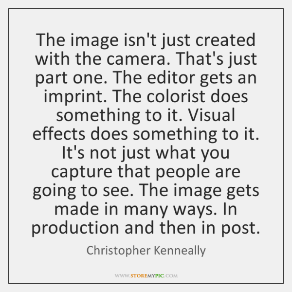 The image isn't just created with the camera. That's just part one. ...