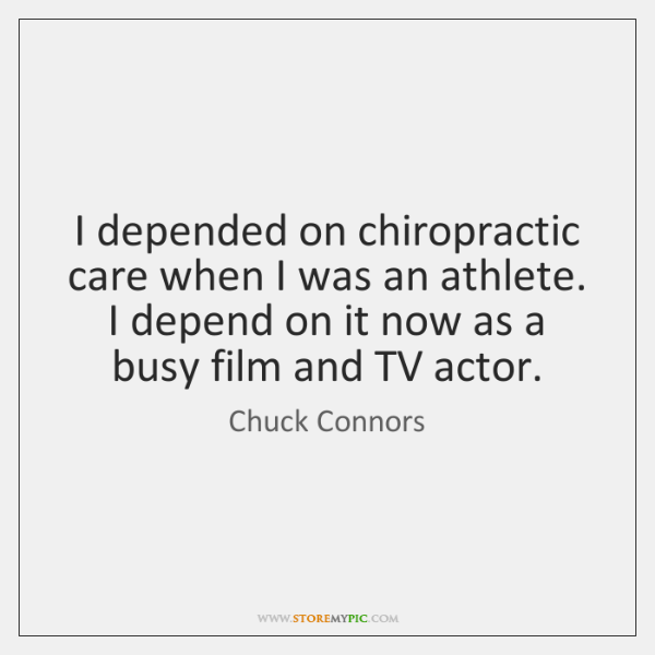 I depended on chiropractic care when I was an athlete. I depend ...