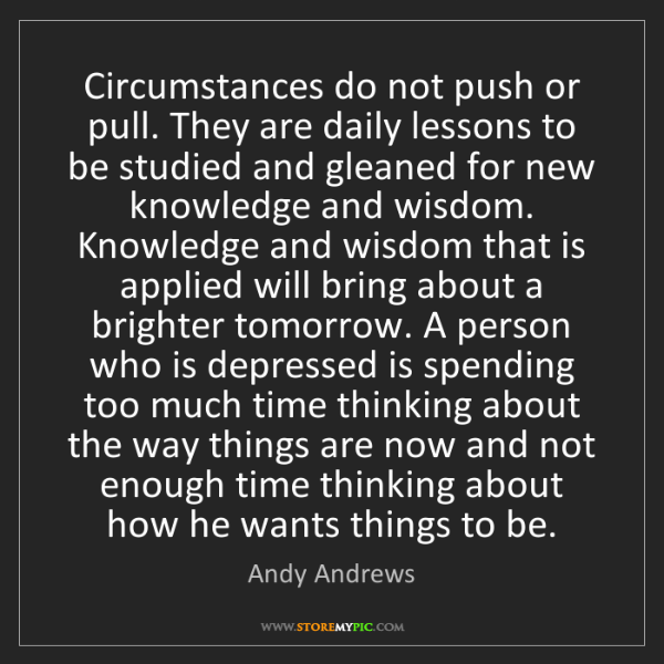 Andy Andrews: Circumstances do not push or pull. They are daily lessons...