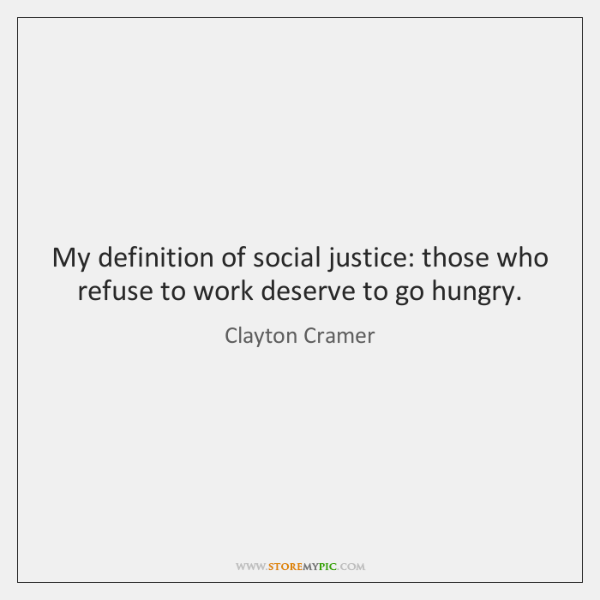 My definition of social justice: those who refuse to work deserve to ...