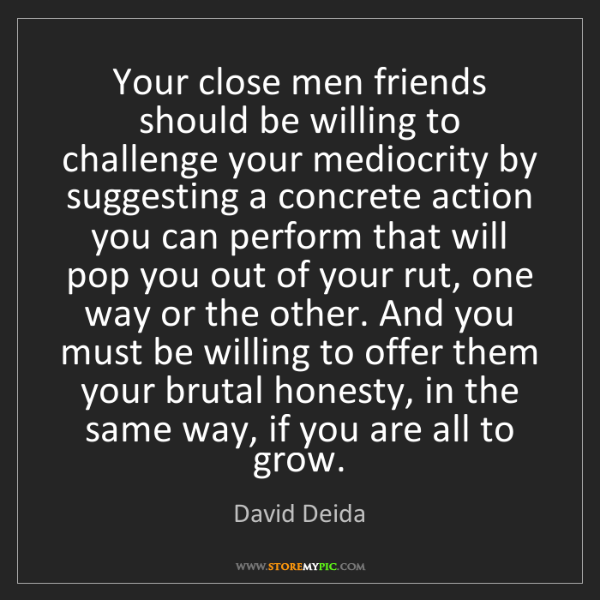 David Deida: Your close men friends should be willing to challenge...
