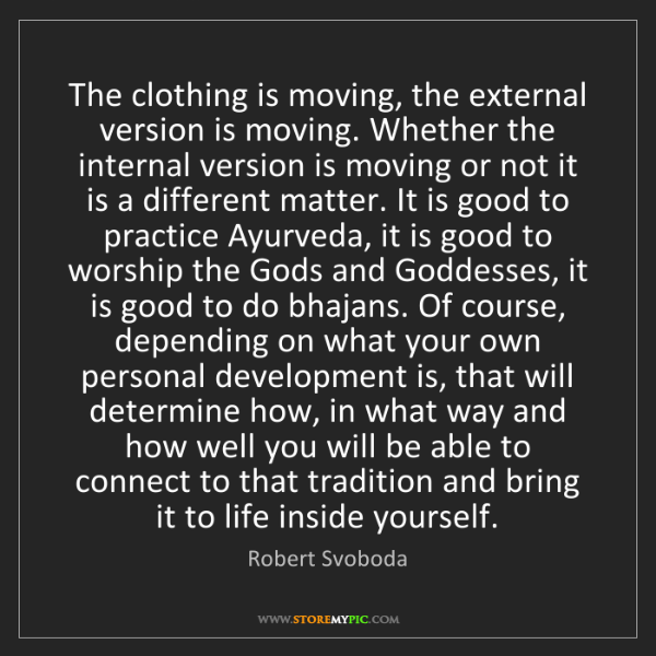 Robert Svoboda: The clothing is moving, the external version is moving....