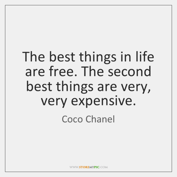 The best things in life are free. The second best things are ...