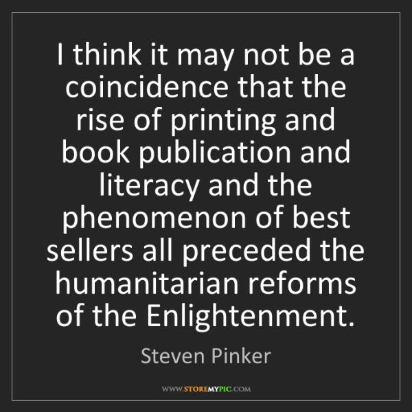 Steven Pinker: I think it may not be a coincidence that the rise of...