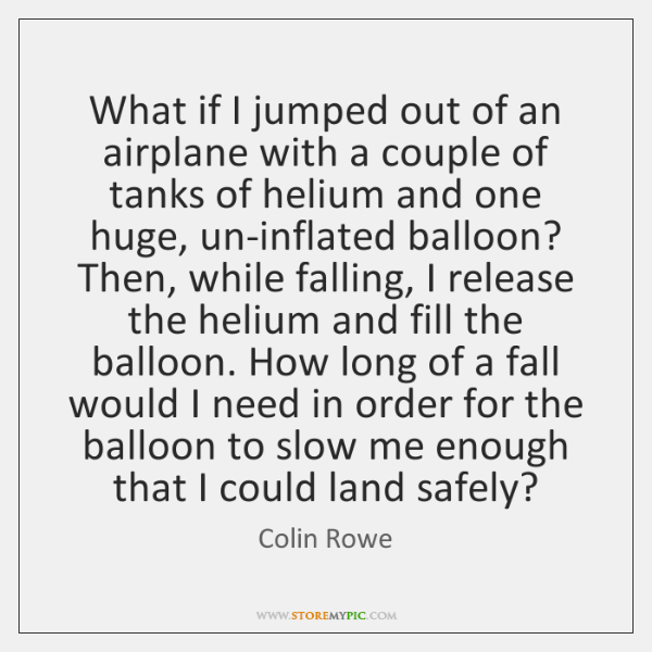 What if I jumped out of an airplane with a couple of ...