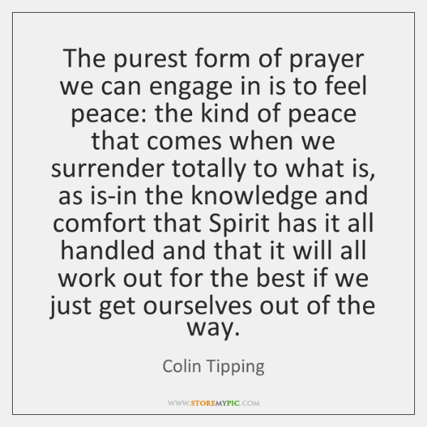 The purest form of prayer we can engage in is to feel ...