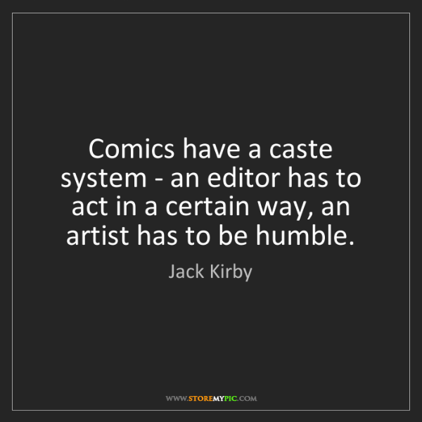 Jack Kirby: Comics have a caste system - an editor has to act in...