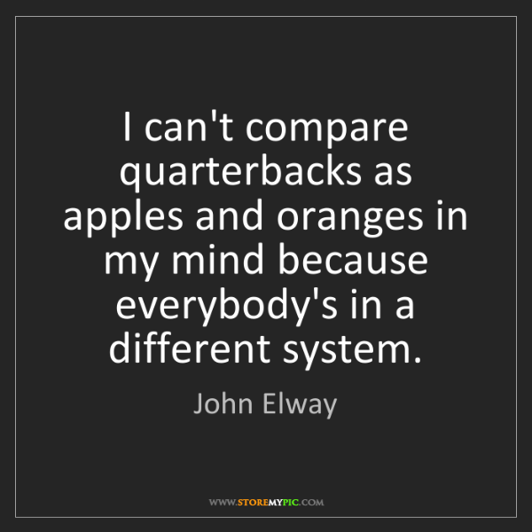 John Elway: I can't compare quarterbacks as apples and oranges in...