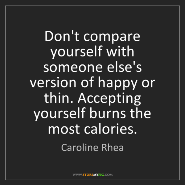 Caroline Rhea: Don't compare yourself with someone else's version of...