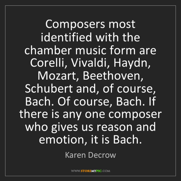 Karen Decrow: Composers most identified with the chamber music form...