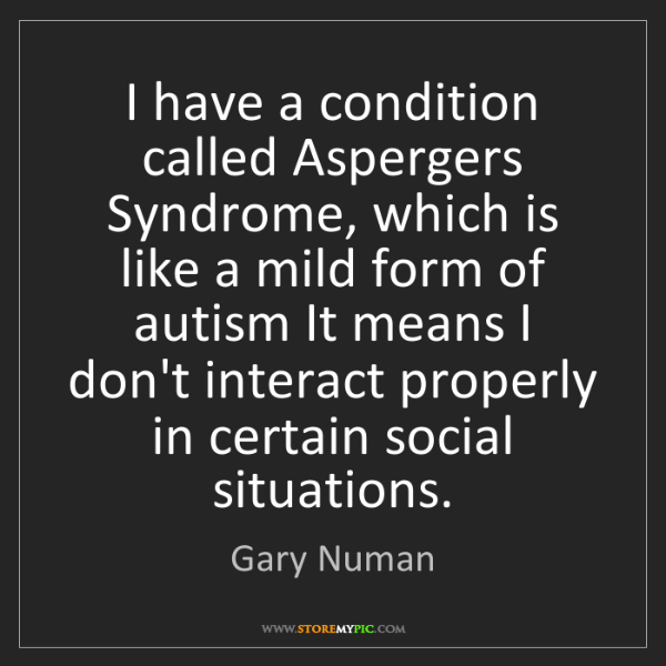 Gary Numan: I have a condition called Aspergers Syndrome, which is...