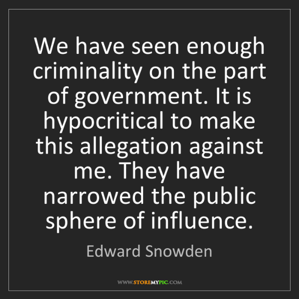 Edward Snowden: We have seen enough criminality on the part of government....