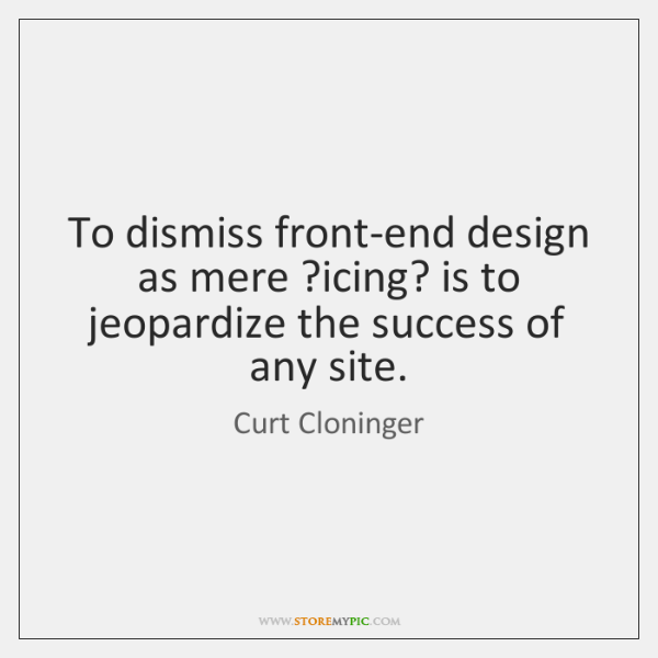 To dismiss front-end design as mere ?icing? is to jeopardize the success ...