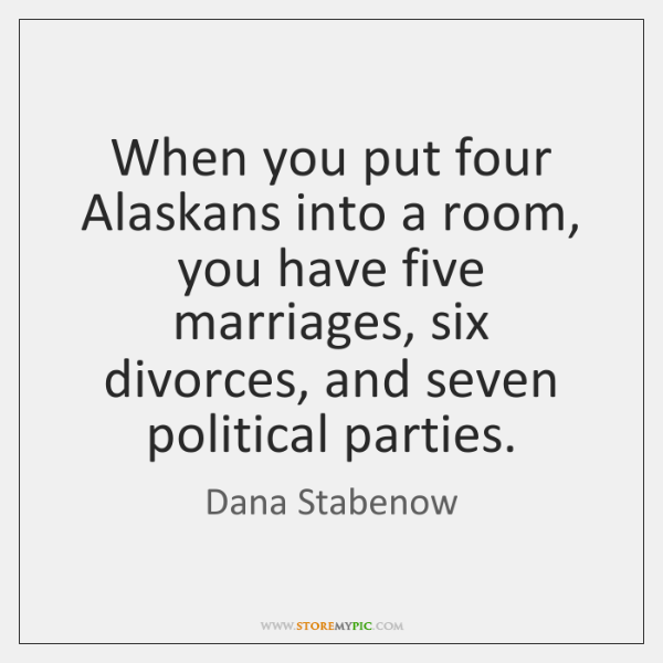 When you put four Alaskans into a room, you have five marriages, ...