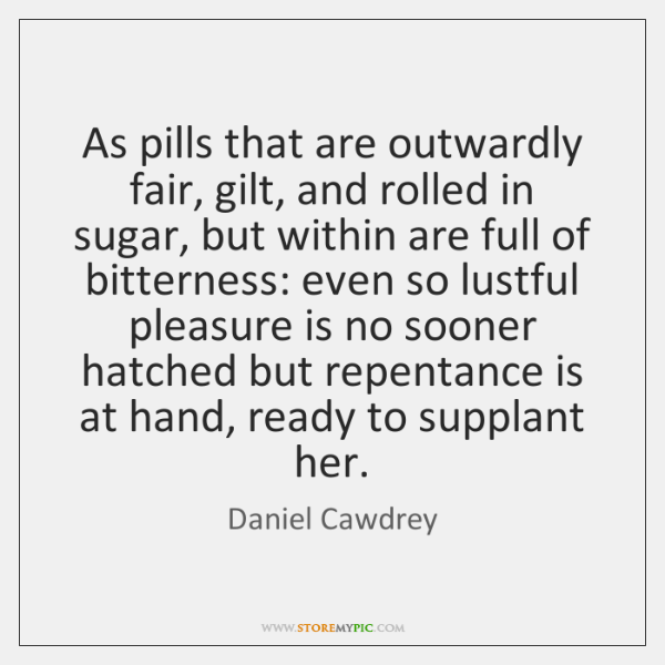 As pills that are outwardly fair, gilt, and rolled in sugar, but ...