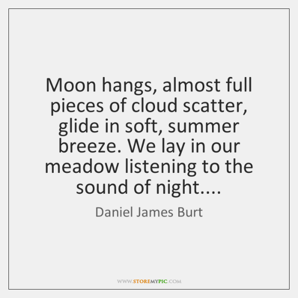 Moon hangs, almost full pieces of cloud scatter, glide in soft, summer ...