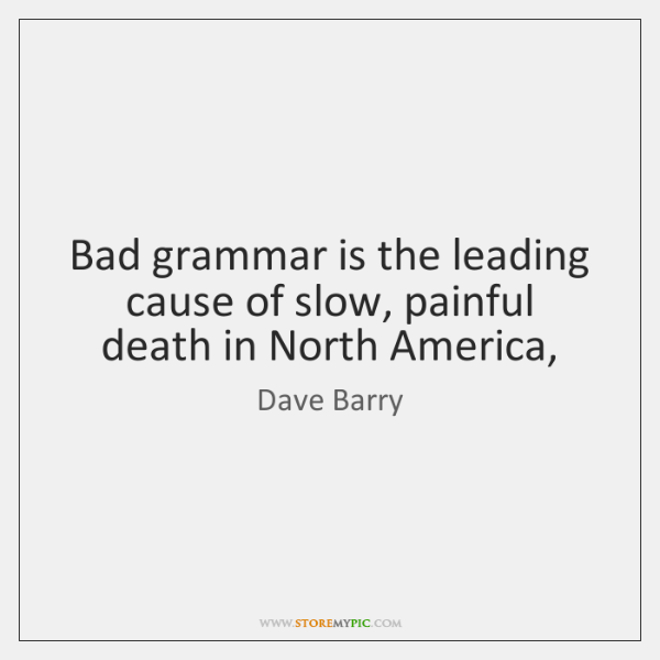 Bad grammar is the leading cause of slow, painful death in North ...