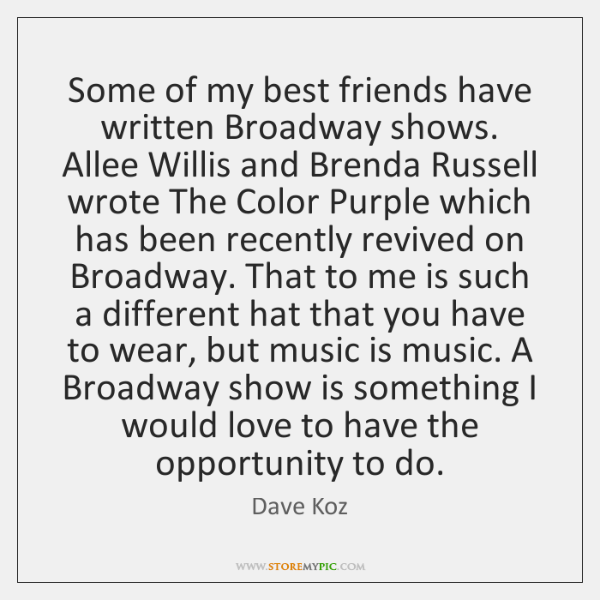Some of my best friends have written Broadway shows. Allee Willis and ...
