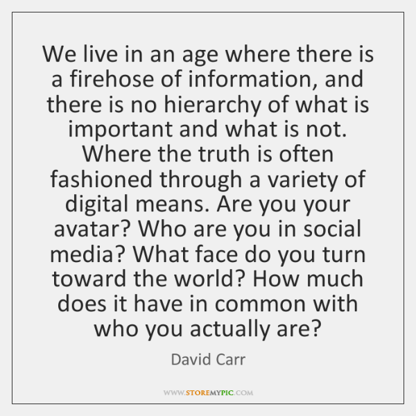 We live in an age where there is a firehose of information, ...