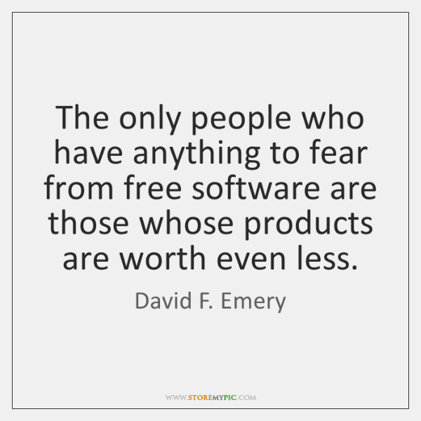 The only people who have anything to fear from free software are ...