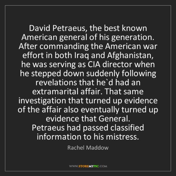 Rachel Maddow: David Petraeus, the best known American general of his...