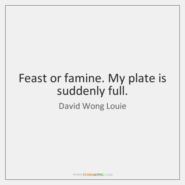 Feast or famine. My plate is suddenly full.