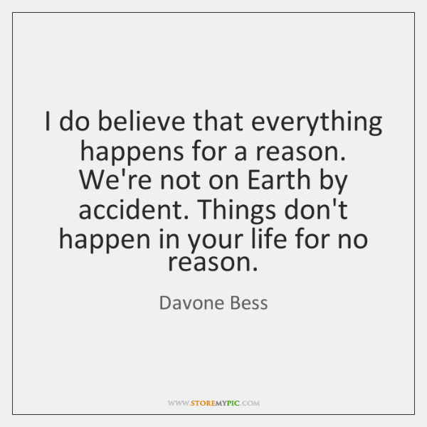 I do believe that everything happens for a reason. We're not on ...