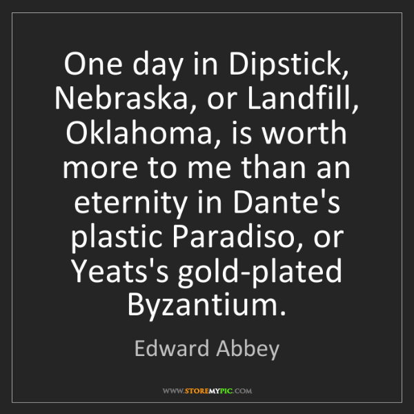Edward Abbey: One day in Dipstick, Nebraska, or Landfill, Oklahoma,...