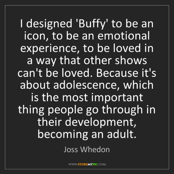 Joss Whedon: I designed 'Buffy' to be an icon, to be an emotional...