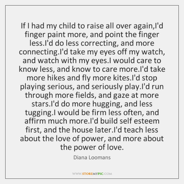 If I had my child to raise all over again,I'd finger ...