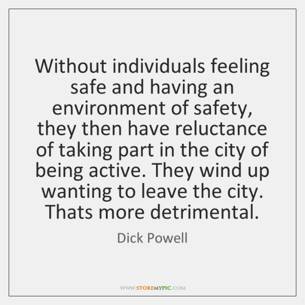 Without individuals feeling safe and having an environment of safety, they then ...