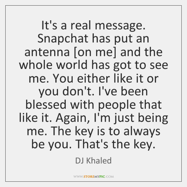 It's a real message. Snapchat has put an antenna [on me] and ...