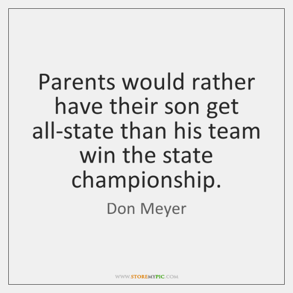 Parents would rather have their son get all-state than his team win ...